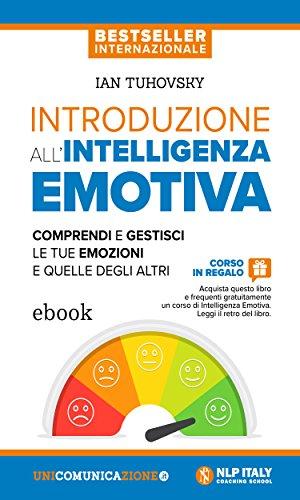 Introduzione all'intelligenza emotiva: Comprendi e gestisci le tue emozioni e quelle degli altri