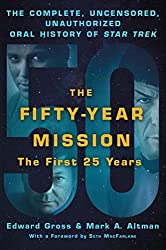 Image: Fifty-Year Mission: The Complete, Uncensored, Unauthorized Oral Historyu of Star Trek | Paperback: 576 pages | by Edward Gross (Author), Mark A. Altman (Author), Seth MacFarlane (Forword). Publisher: Griffin; Reprint Edition (November 5, 2019)