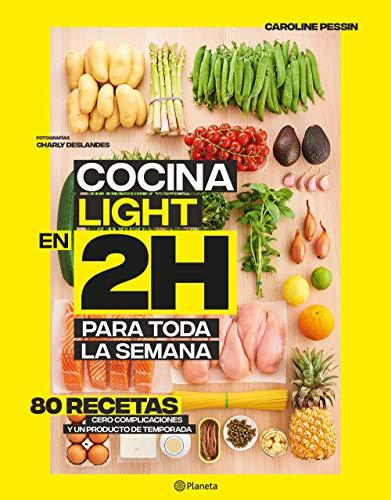 Cocina light en 2 horas para toda la semana: 80 Recetas, cero complicaciones y un producto de temporada (Planeta Cocina)