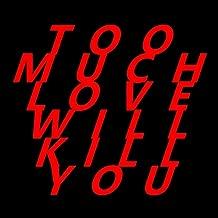Too Much Love Will Kill You (feat. Matias Capli)