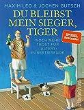Du bleibst mein Sieger, Tiger: Noch mehr Trost für Alterspubertierende - Maxim Leo