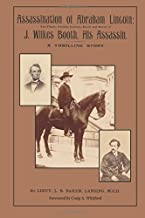 Assassination of Abraham Lincoln:: The Flight, Pursuit, Capture, Death and Burial of J. Wilkes Booth, His Assassin (Lansinghistory.org) (Volume 1)