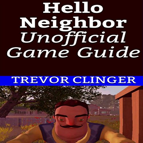 Hello Neighbor Unofficial Game Guide                   By:                                                                                                                                 Trevor Clinger                               Narrated by:                                                                                                                                 Trevor Clinger                      Length: 16 mins     Not rated yet     Overall 0.0