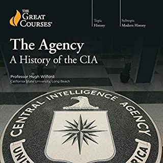 The Agency: A History of the CIA                   By:                                                                                                                                 Hugh Wilford,                                                                                        The Great Courses                               Narrated by:                                                                                                                                 Hugh Wilford                      Length: 11 hrs and 32 mins     3 ratings     Overall 4.7