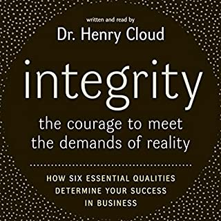 Integrity     The Courage to Meet the Demands of Reality              Written by:                                                                                                                                 Henry Cloud                               Narrated by:                                                                                                                                 Henry Cloud                      Length: 5 hrs and 14 mins     8 ratings     Overall 4.9