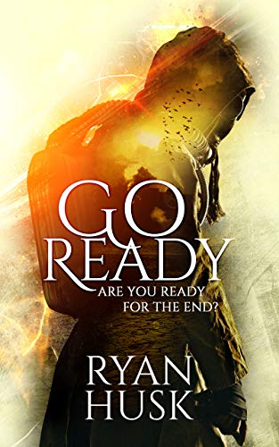 Go-Ready: Are You Ready for the End? by [Ryan Husk]