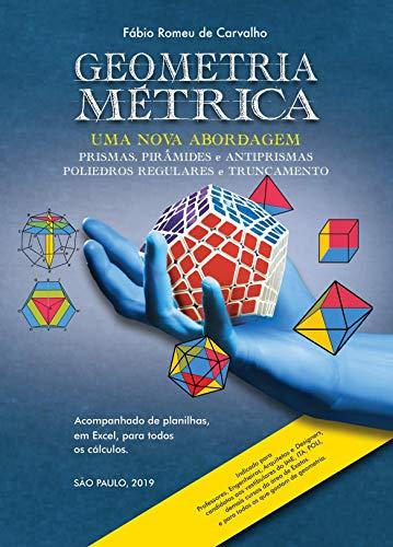 Geometria Métrica - Uma nova abordagem: Geometria Métrica - Prismas, Pirâmides e Antiprismas / Poliedros Regulares e Truncamento (Geometria Metrica Livro 1) (Portuguese Edition)