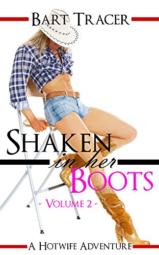 Shaken in her Boots, Volume 2: A Hotwife Adventure (English Edition)