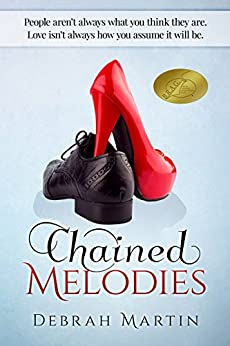 Chained Melodies: Sometimes people - and love - aren't what you expect them to be. by [Debrah Martin]
