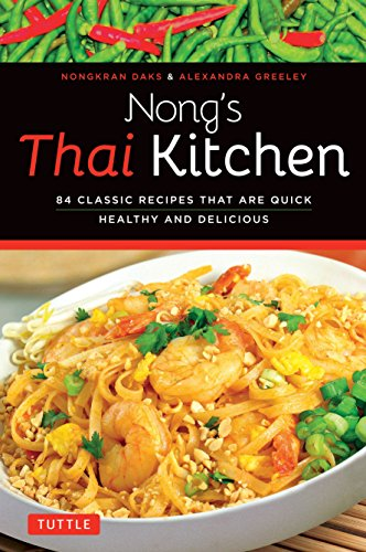 Nong#039s Thai Kitchen: 84 Classic Recipes that are Quick Healthy and Delicious