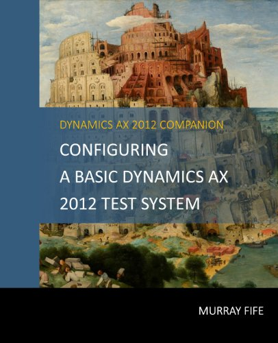 Configuring A Base Dynamics AX 2012 Test System (Dynamics AX 2012 Barebones Configuration Guides Book 1) (English Edition)