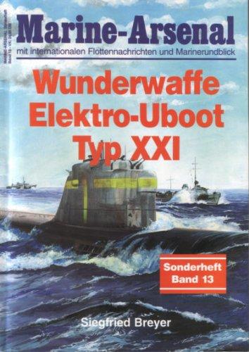 Marine-Arsenal Sonderheft Band 13 - Wunderwaffe Elektro-U-Boot Typ XXI