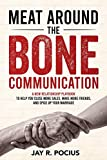 Meat Around the Bone Communication: A new relationship playbook to help you close more sales, make more friends, and spice up your marriage