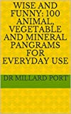 Wise and Funny: 100 Animal, Vegetable and Mineral Pangrams for Everyday Use (English Edition)