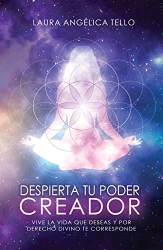 DESPIERTA TU PODER CREADOR: Vive la vida que deseas y por derecho divino te corresponde.