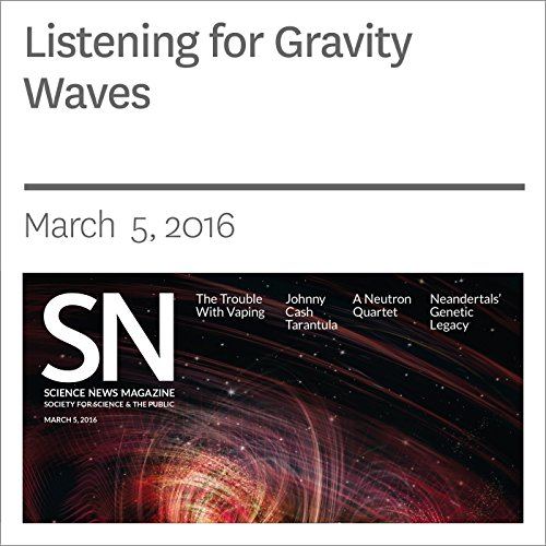 Listening for Gravity Waves                   By:                                                                                                                                 Marcia Bartusiak                               Narrated by:                                                                                                                                 Jamie Renell                      Length: 16 mins     Not rated yet     Overall 0.0