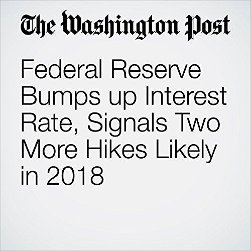 Federal Reserve Bumps up Interest Rate, Signals Two More Hikes Likely in 2018 copertina