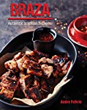 Braza: Tastes from a Brazilian Barbeque: Authentic Brazilian Barbecue