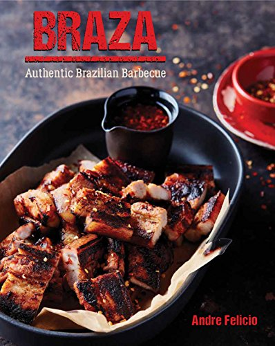 Braza: Tastes from a Brazilian Barbeque: Authentic Brazilian Barbecue
