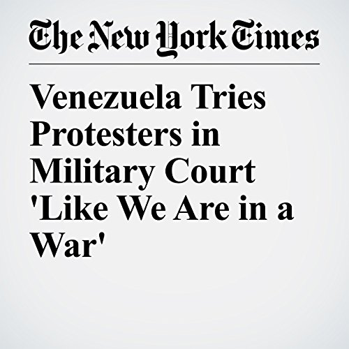 Venezuela Tries Protesters in Military Court 'Like We Are in a War' copertina