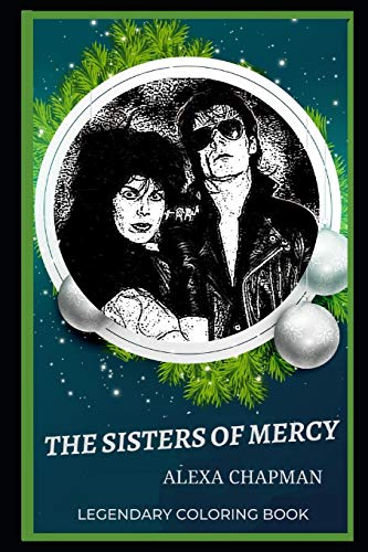 The Sisters of Mercy Legendary Coloring Book: Relax and Unwind Your Emotions with our Inspirational and Affirmative Designs (The Sisters of Mercy Legendary Coloring Books, Band 0)