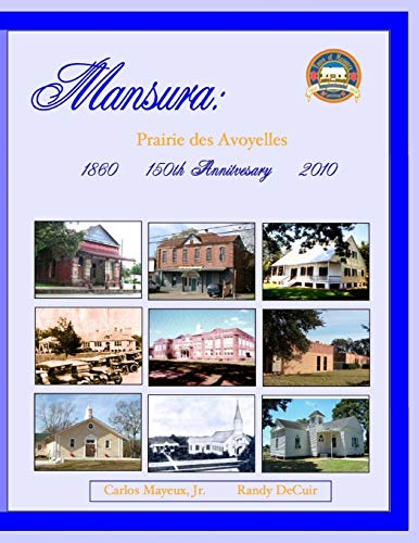 Mansura: Prairie des Avoyelles: A Pictorial History on the 150th Anniversary of the Incorporation of the Town of Mansura