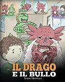 Il drago e il bullo: (Dragon and The Bully) Una simpatica storia per bambini, per educarli...