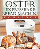 Oster Expressbake Bread Machine Cookbook: 101...