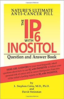 Ip6 Wtih Inositol Question & Answer Book: How to Use Nature's Ultimate Anti-Cancer Pill for the Prevention and Treatment o...