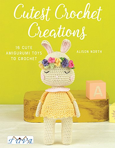 North, A: Cutest Crochet Creations: 18 Amigurumi Toys to Crochet