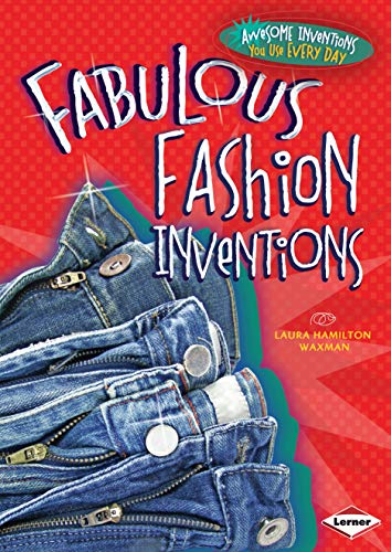 Fabulous Fashion Inventions (Awesome Inventions You Use Every Day)