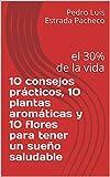 10 consejos prácticos, 10 plantas aromáticas y 10 flores para tener un sueño saludable: el 30% de...