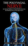 THE POLYVAGAL NERVE: An Internal Highway to Great Health, Discovery the Healing Power