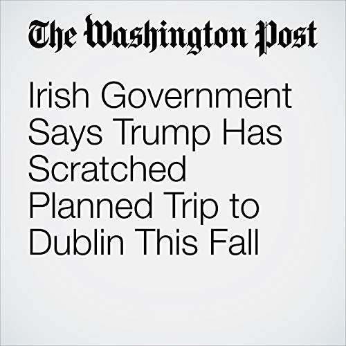 Irish Government Says Trump Has Scratched Planned Trip to Dublin This Fall copertina