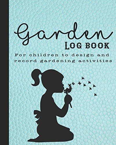 Garden log book: The perfect guided journal for children to  plant and record gardening activities, design work, projects and ideas - Turquoise ... with girl blowing a dandelion graphic design