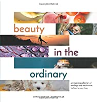 Beauty in the Ordinary: an inspiring collection of readings and meditations for Lent or any time