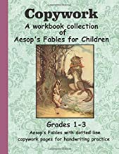 Copywork: A workbook collection of Aesop's Fables for Children: Grades 1-4 Aesop's Fables with dotted line copywork pages for handwriting practice