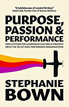 Purpose, Passion and Performance: How systems for leadership, culture and strategy drive the 3Ps of high-performance organisations by [Bown, Stephanie,]