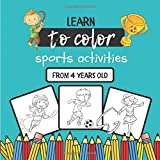 Learn to Color Sports Activities: Coloring book for children from 4 years old | 40 unique coloring pages of sports activities for children | 92 pages, 21.59 x 21.59 cm