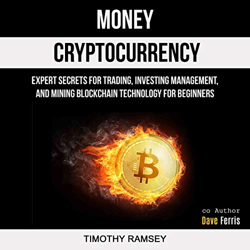 Money: Cryptocurrency     Expert Secrets for Trading, Investing Management, and Mining Blockchain Technology for Beginners              By:                                                                                                                                 Timothy Ramsey,                                                                                        Dave Ferriss                               Narrated by:                                                                                                                                 Jason Neeser                      Length: 3 hrs and 9 mins     20 ratings     Overall 5.0