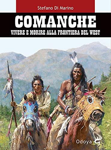 Comanche. Vivere e morire alla frontiera del west