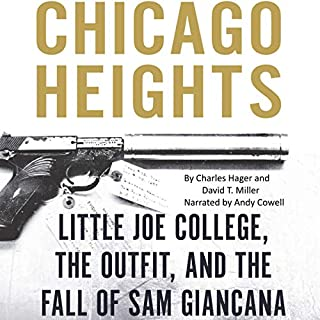 Chicago Heights     Little Joe College, the Outfit, and the Fall of Sam Giancana              By:                                                                                                                                 Charles Hager,                                                                                        David T. Miller                               Narrated by:                                                                                                                                 Andy Cowell                      Length: 5 hrs and 22 mins     9 ratings     Overall 4.1