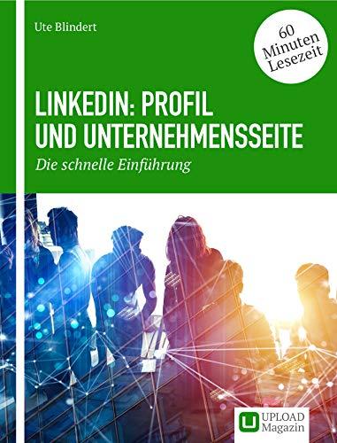 LinkedIn: Profil und Unternehmensseite: Die schnelle Einführung