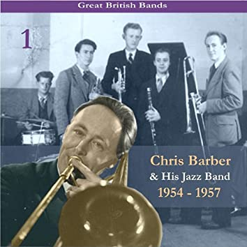 Great British Bands / Chris Barber & His Jazz Band, Volume 1 / Recordings 1954 - 1957