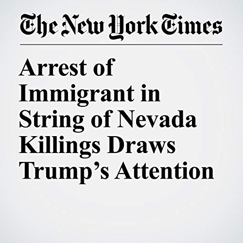 Arrest of Immigrant in String of Nevada Killings Draws Trump's Attention audiobook cover art