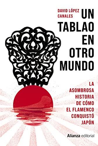 Un tablao en otro mundo: La asombrosa historia de cómo el flamenco conquistó Japón (Singulares)