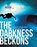 The Darkness Beckons: The history and development of world cave diving - Martyn Farr