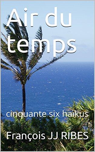 Air du temps: cinquante six haïkus (French Edition)