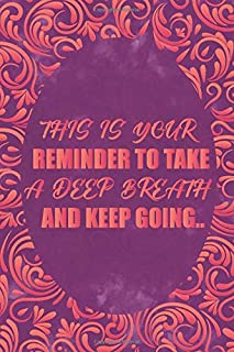 THIS IS YOUR REMINDER TO TAKE A DEEP BREATH AND KEEP GOING Floral Notebook for Professionals and women Motivational Notebook/Journal Pretty Pink ... a Beautiful notebook, 110 pages, 6 x 9 inch.