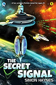 The Secret Signal: a fun science fiction novel for ages 9+ (Hal Junior Book 1) by [Simon Haynes]
